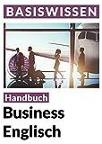 Business English: Sprachratgeber für den Beruf (Basiswissen)