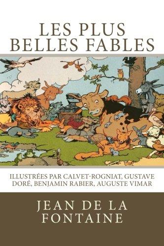 Les plus belles fables de La Fontaine: Illustrées par Calvet-Rogniat, Gustave Doré, Benjamin Rabier, Auguste Vimar