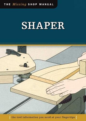 Shaper: The Tool Information You Need at Your Fingertips (The Missing Shop Manual)
