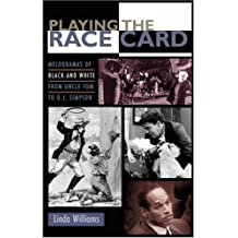 Playing the Race Card: Melodramas of Black and White from Uncle Tom to O.J. Simpson