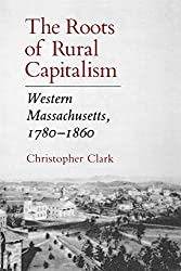 The Roots of Rural Capitalism: Western Massachusetts, 1780 1860