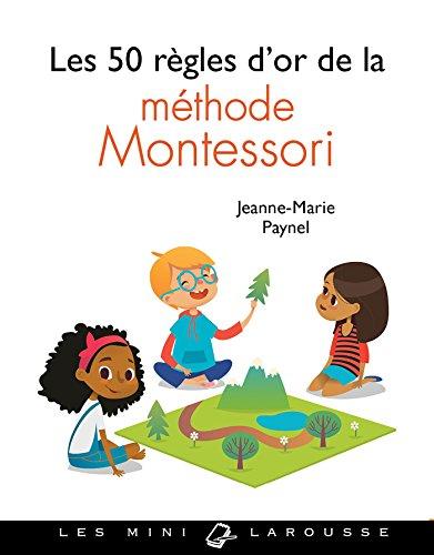 Les 50 règles d'or de la méthode Montessori par Jeanne-Marie Paynel