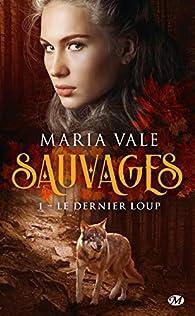 Sauvages, tome 1 : Le dernier loup par Maria Vale