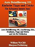 Auto Detaillierung 101, einfache Tipps und Tricks können Sie heute tun! Ausrüstung, Kits, Produkte, Tipps und Tricks und Methoden wie