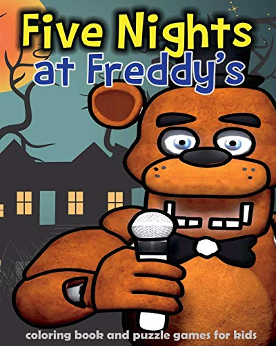 Five Nights at Freddy's: coloring book and puzzle games for kids: coloring, activities book, kids book, games, puzzle