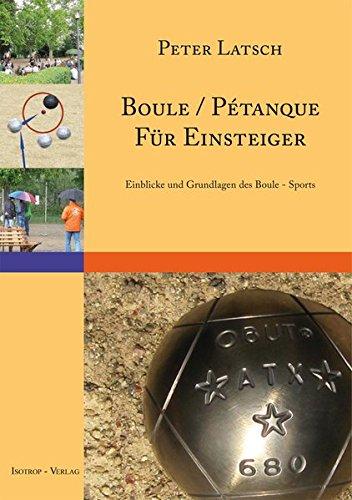 Boule / Pétanque für Einsteiger: Eine Einführung in den Boule - Sport Einblicke und Grundlagen