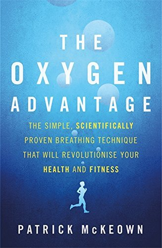 The Oxygen Advantage: The simple, scientifically proven breathing technique that will revolutionise your health and fitness by Patrick McKeown (2015-09-15)