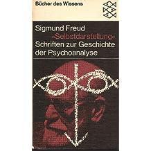 Selbstdarstellung. Schriften zur Geschichte der Psychoanalyse (Bücher des Wissens)