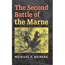 The Second Battle of the Marne (Twentieth-Century Battles) by Michael S. Neiberg (2008-04-09)