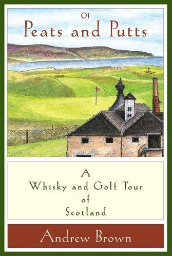 Of peats and putts: A whisky and golf tour of Scotland por Andrew Brown