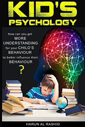 Kid's Psychology: How can you get more understanding for your child's behavior to better influence their behavior (English Edition)