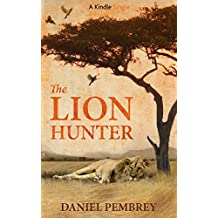 The Lion Hunter: A Short Adventure Story (Kindle Single)