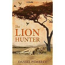 The Lion Hunter: A Short Adventure Story (Kindle Single)