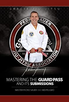 Mastering the Guard Pass and Its Submissions (Master Sauer Book 1) by [Peligro, Kid, Pedro Sauer]