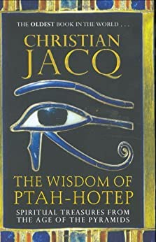 The Wisdom of Ptah-Hotep: Spiritual Treasures from the Age of the Pyramids and the Oldest Book in the World von [Jacq, Christian]