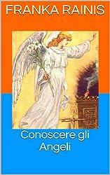 Conoscere gli Angeli (Italian Edition)