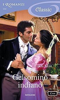 Gelsomino indiano (I Romanzi Classic) di [Kent, Linda]