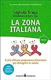 La Zona italiana: Il più efficace programma alimentare per dimagrire in salute ora in versione mediterranea (Wellness Paperback)