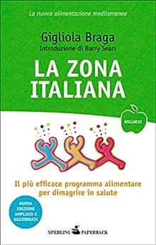 La Zona italiana: Il più efficace programma alimentare per dimagrire in salute ora in versione mediterranea (Wellness Paperback) di [Braga, Gigliola]