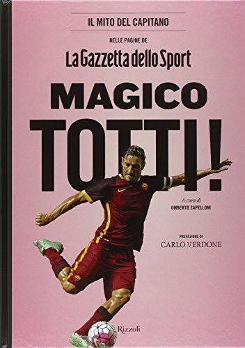 Magico Totti! nelle pagine de «La Gazzetta dello Sport». Ediz. illustrata