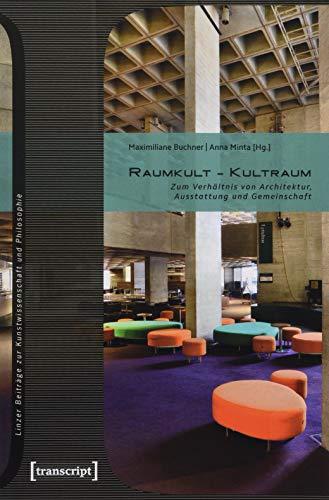 Raumkult - Kultraum: Zum Verhältnis von Architektur, Ausstattung und Gemeinschaft (Linzer Beiträge zur Kunstwissenschaft und Philosophie, Bd. 10)