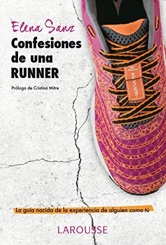 Confesiones de una runner (Larousse - Libros Ilustrados/ Prácticos - Vida Saludable) por Elena Sanz Álvarez