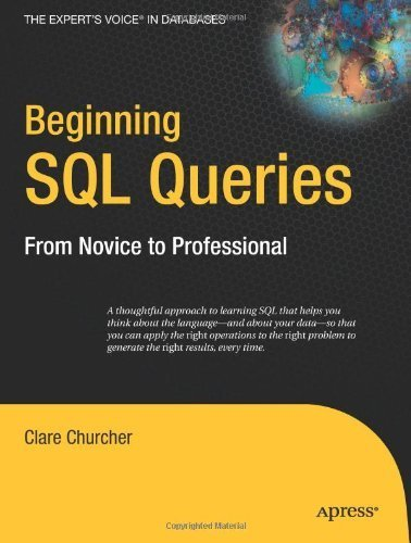 Beginning SQL Queries: From Novice to Professional (Books for Professionals by Professionals) 1st by Churcher, Clare (2008) Paperback