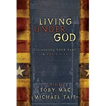 Living Under God: Discovering Your Part in God's Plan by Toby Mac (2005-11-01)