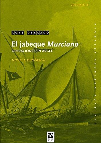 El jabeque Murciano: Operaciones en Argel (Una saga marinera española nº 4) por Luis Delgado Bañón