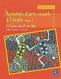 Activités d'arts visuels à l'école - Tome 1