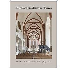 Der Dom St. Marien zu Wurzen: 900 Jahre Bau- und Kunstgeschichte der Kollegiatstiftskirche St. Marien zu Wurzen (Arbeitshefte des Landesamtes für Denkmalpflege Sachsen)