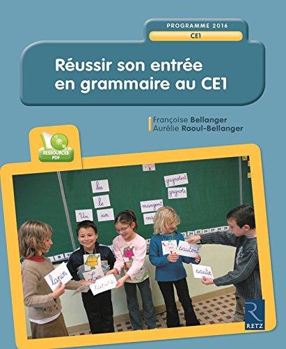 Réussir son entrée en grammaire au CE1 (+ CD-Rom) par Françoise Bellanger