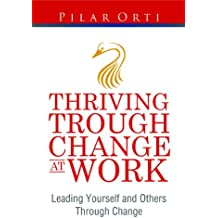 Thriving through Change at Work: Leading Yourself and Others Through Change: Leadership through transitions