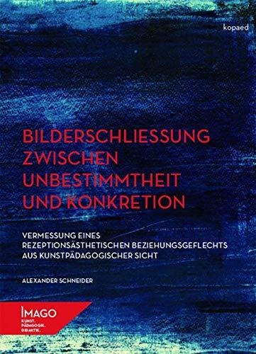 Bilderschließung zwischen Unbestimmtheit und Konkretion (IMAGO / Kunst.Pädagogik.Didaktik)