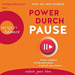 Power durch Pause: Stress stoppen, richtig abschalten, kraftvoll neu starten