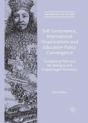 Soft Governance, International Organizations and Education Policy Convergence: Comparing PISA and the Bologna and Copenhagen Processes (Transformations of the State)
