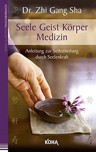Seele Geist Körper Medizin - Anleitung zur Selbstheilung durch Seelenkraft