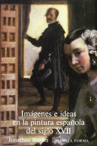 Descargar Libro Imágenes e ideas en la pintura española del siglo XVII (Alianza Forma (Af)) de Jonathan Brown