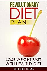 Revolutionary Diet Plan: Lose Weight Fast With Healthy Diet (English Edition)