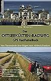 Das Ostseeküsten-Radweg GPS RadReiseBuch: Von Travemünde über Rügen nach Ahlbeck/Usedom. GPS-Daten zum Download, Karten im Maßstab 1:100.000, 17 Ortspläne, 600 Internetadressen