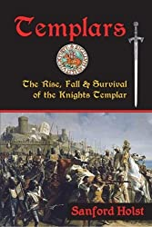 Templars: The Rise, Fall & Survival of the Knights Templar by Sanford Holst (2013-09-16)