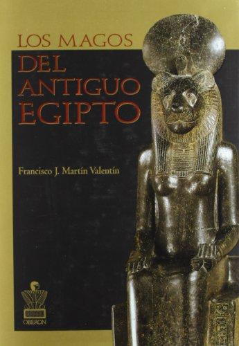 Los magos del antiguo Egipto (Historia) por Francisco J. Martín Valentín