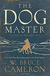 The Dog Master: A Novel of the First Dog by W. Bruce Cameron (2015-08-04)