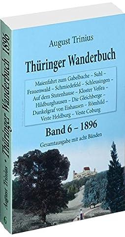 Thüringer Wanderbuch 1896 - Band 6 (Gesamtausgabe mit acht Bänden): Maienfahrt zum Gabelbache - Suhl - Frauenwald - Schmiedefeld - Schleusingen - Auf ... (August Trinius Reihe im Verlag Rockstuhl)