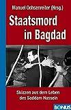 Staatsmord in Bagdad: Saddam Hussein am Galgen. Seine Kriege, seine Taten und Untaten. Die Rolle der USA. Der Siegerprozeß - Heinz Magenheimer