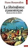 Le Libéralisme économique - Histoire de l'idée de marché