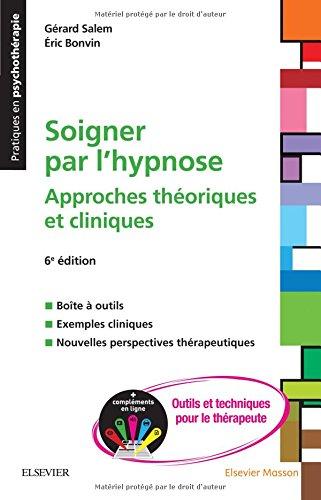 Soigner par l'hypnose: + Compléments en ligne : outils et techniques pour le thérapeute