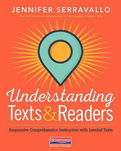 Understanding Texts & Readers: Responsive Comprehension Instruction with Leveled Texts por Jennifer Serravallo