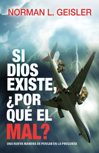 Si Dios Existe, Por Que el Mal? = If God Exists, Why Evil?