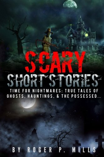 Scary Short Stories: Time For Nightmares: True Tales Of Ghosts, Hauntings, & The Possessed...: Volume 1 (Creepy Stories)